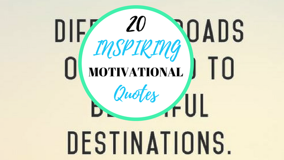 20 Inspiring Quotes To Motivate You