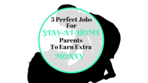 5 Perfect Jobs FOR STAY AT HOME PARENTS (1)