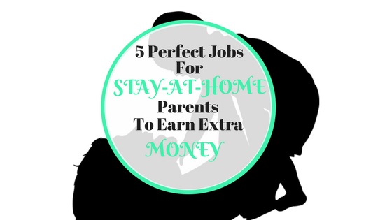 5 Perfect Jobs For Stay At Home Parents
