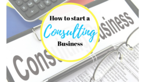 How To Start a Consulting business New