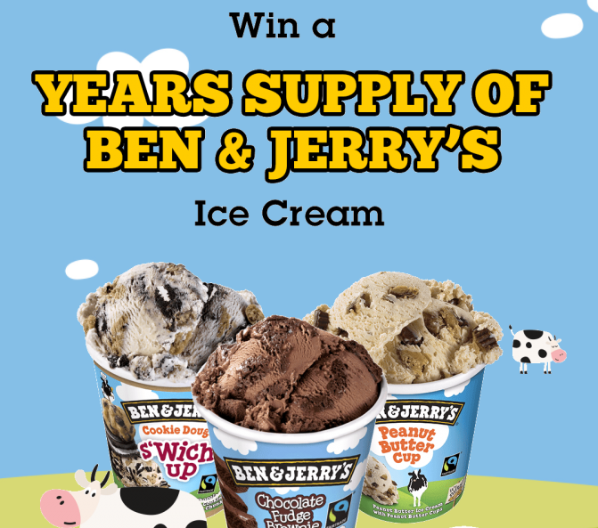 Enter your details below for your chance to Win a years supply of Ben & Jerrys.